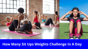How Many Sit-Ups Weights Challenge In A Day